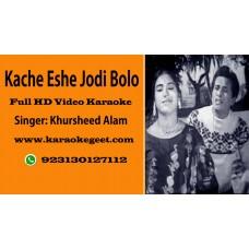 Kache Eshe jodi bolo Video Karaoke